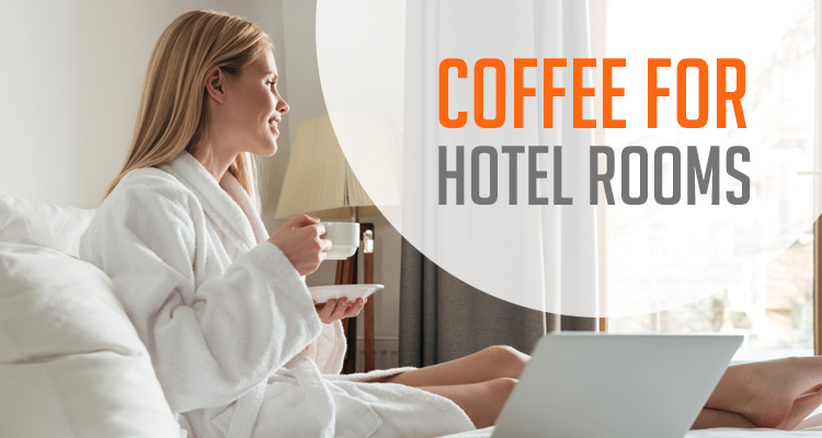 Coffee For Hotel Rooms Are An Efficient Way To Step Up Your Game